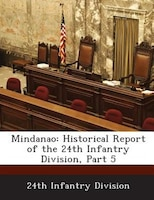 Mindanao: Historical Report Of The 24th Infantry Division, Part 5