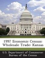1997 Economic Census: Wholesale Trade: Kansas
