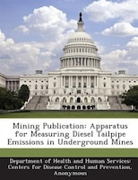 Mining Publication: Apparatus For Measuring Diesel Tailpipe Emissions In Underground Mines