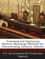 Evaluating And Optimizing Electron Microscope Methods For Characterizing Airborne Asbestos