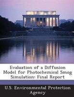 Evaluation Of A Diffusion Model For Photochemical Smog Simulation: Final Report
