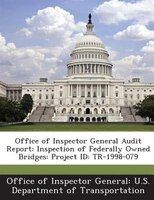Office Of Inspector General Audit Report: Inspection Of Federally Owned Bridges: Project Id: Tr-1998-079
