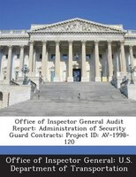 Office Of Inspector General Audit Report: Administration Of Security Guard Contracts: Project Id: Av-1998-120
