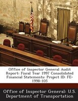 Office Of Inspector General Audit Report: Fiscal Year 1997 Consolidated Financial Statements: Project Id: Fe-1998-105