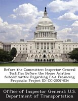 Before The Committee: Inspector General Testifies Before The House Aviation Subcommittee Regarding Faa Financing Proposal