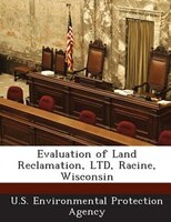 Evaluation Of Land Reclamation, Ltd, Racine, Wisconsin