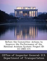 Before The Committee: Actions To Improve The Performance Of The National Aviation System: Project Id: Cc-2001-171