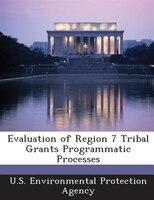 Evaluation Of Region 7 Tribal Grants Programmatic Processes