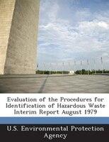 Evaluation Of The Procedures For Identification Of Hazardous Waste Interim Report August 1979