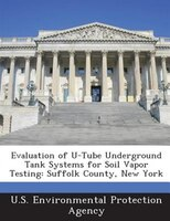 Evaluation Of U-tube Underground Tank Systems For Soil Vapor Testing: Suffolk County, New York