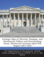 Geologic Map Of Detrital, Hualapai, And Sacramento Valleys And Surrounding Areas, Northwest Arizona: Open-file Report 2011-1225