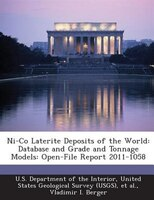 Ni-co Laterite Deposits Of The World: Database And Grade And Tonnage Models: Open-file Report 2011-1058