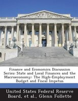 Finance And Economics Discussion Series: State And Local Finances And The Macroeconomy: The High-employment Budget And Fiscal Impe