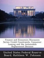 Finance And Economics Discussion Series: Credit Constraints, Consumer Leasing And The Automobile Replacement Decision