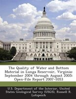 The Quality Of Water And Bottom Material In Lunga Reservoir, Virginia: September 2004 Through August 2005: Open-file Report 2007-1