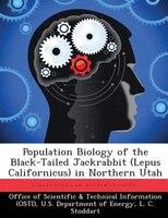 Population Biology Of The Black-tailed Jackrabbit (lepus Californicus) In Northern Utah