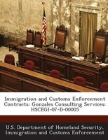 Immigration And Customs Enforcement Contracts: Gonzales Consulting Services: Hscegi-07-d-00005