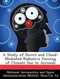 A Study Of Direct And Cloud-mediated Radiative Forcing Of Climate Due To Aerosols