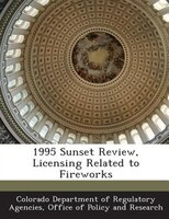 1995 Sunset Review, Licensing Related To Fireworks