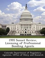 1995 Sunset Review, Licensing Of Professional Bonding Agents