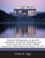 Selected Bibliography On Ground Subsidence Caused By Dissolution And Removal Of Salt And Other Soluble Evaporites: Usgs Open-file
