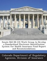 Senate Bill 08-135 Work Group To Develop A Standardized Electronic Identification System For Health Insurance Final Report And Rec