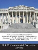 Health Assessment Document For Tetrachloroethylene, Updated Carcinogenicity Assessment For Trichloroethylene, External Review Draf