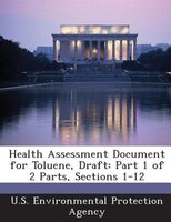 Health Assessment Document For Toluene, Draft: Part 1 Of 2 Parts, Sections 1-12
