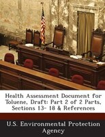 Health Assessment Document For Toluene, Draft: Part 2 Of 2 Parts, Sections 13- 18 & References