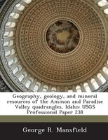Geography, Geology, And Mineral Resources Of The Ammon And Paradise Valley Quadrangles, Idaho: Usgs Professional Paper 238