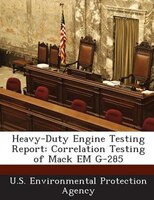 Heavy-duty Engine Testing Report: Correlation Testing Of Mack Em G-285