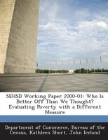 Sehsd Working Paper 2000-01: Who Is Better Off Than We Thought? Evaluating Poverty With A Different Measure
