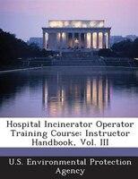 Hospital Incinerator Operator Training Course: Instructor Handbook, Vol. Iii