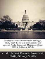 Contributions To Economic Geology, 1906, Part I, Metals And Nonmetals Except Fuels: Iron And Maganese Ores: Usgs Bulletin 315-d