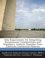 Data Requirements For Integrating Socioeconomic Considerations Into Regulatory Analysis: Examples From California Commercial Fishe