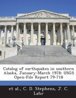 Catalog Of Earthquakes In Southern Alaska, January-march 1978: Usgs Open-file Report 79-718