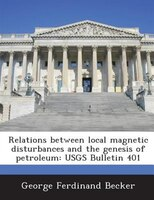 Relations Between Local Magnetic Disturbances And The Genesis Of Petroleum: Usgs Bulletin 401