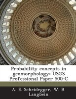Probability Concepts In Geomorphology: Usgs Professional Paper 500-c