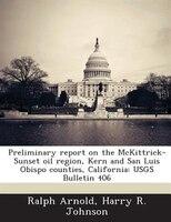 Preliminary Report On The Mckittrick-sunset Oil Region, Kern And San Luis Obispo Counties, California: Usgs Bulletin 406