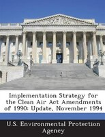 Implementation Strategy For The Clean Air Act Amendments Of 1990: Update, November 1994