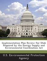 Implementation Plan Review For Utah Required By The Energy Supply And Environmental Coordination Act