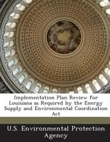 Implementation Plan Review For Louisiana As Required By The Energy Supply And Environmental Coordination Act