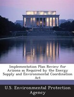 Implementation Plan Review For Arizona As Required By The Energy Supply And Environmental Coordination Act