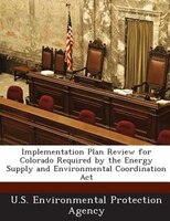 Implementation Plan Review For Colorado Required By The Energy Supply And Environmental Coordination Act