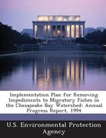 Implementation Plan For Removing Impediments To Migratory Fishes In The Chesapeake Bay Watershed: Annual Progress Report, 1994