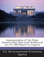 Implementation Of The Waste Isolation Pilot Plant Land Withdrawal Act: Fy 1998 Report To Congress