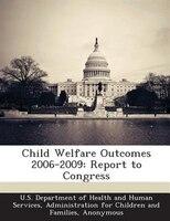 Child Welfare Outcomes 2006-2009: Report To Congress