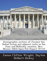 Stratigraphic Sections Of Jurassic San Rafael Group And Adjacent Rocks In San Juan And Mckinley Counties, New Mexico: Usgs Open-fi
