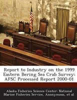 Report To Industry On The 1999 Eastern Bering Sea Crab Survey: Afsc Processed Report 2000-01