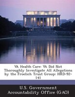 Va Health Care: Va Did Not Thoroughly Investigate All Allegations By The Froelich Trust Group: Hrd-92-141
